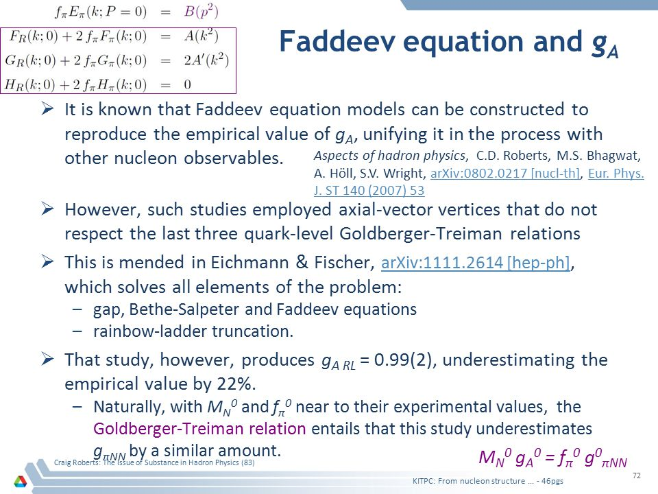Faddeev equation and g A  It is known that Faddeev equation models can be constructed to reproduce the empirical value of g A, unifying it in the process with other nucleon observables.