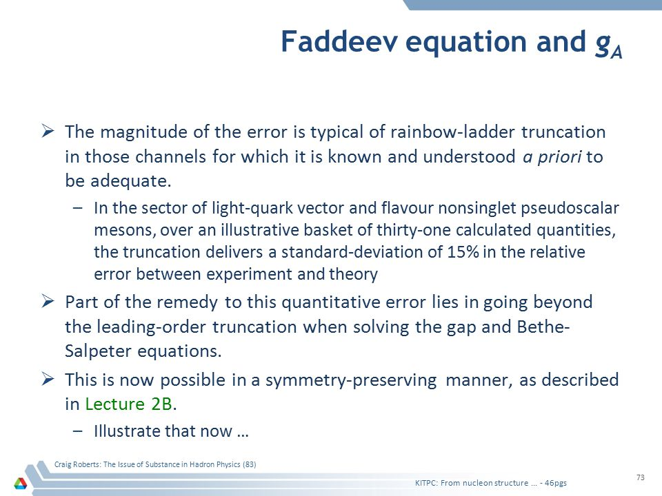 Faddeev equation and g A  The magnitude of the error is typical of rainbow-ladder truncation in those channels for which it is known and understood a