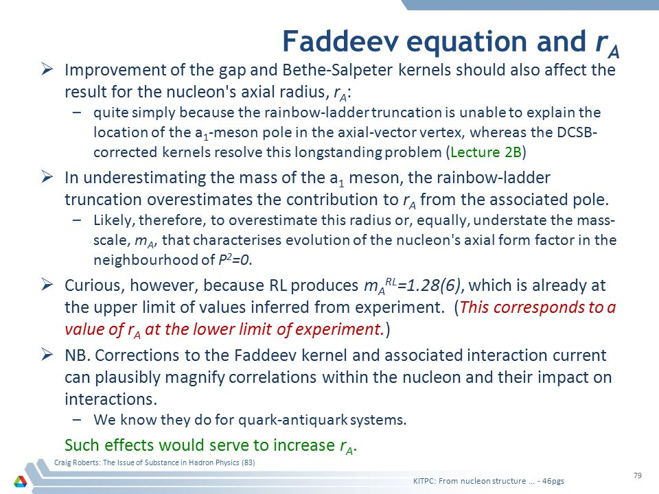 Faddeev equation and r A  Improvement of the gap and Bethe-Salpeter kernels should also affect the result for the nucleon's axial radius, r A : –quit