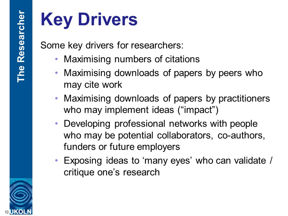 A centre of expertise in digital information managementwww.ukoln.ac.uk Key Drivers Some key drivers for researchers: Maximising numbers of citations M