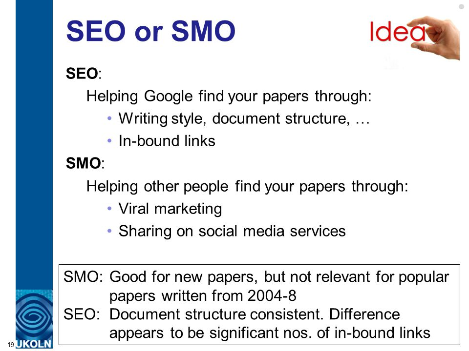 A centre of expertise in digital information managementwww.ukoln.ac.uk SEO or SMO SEO: Helping Google find your papers through: Writing style, documen