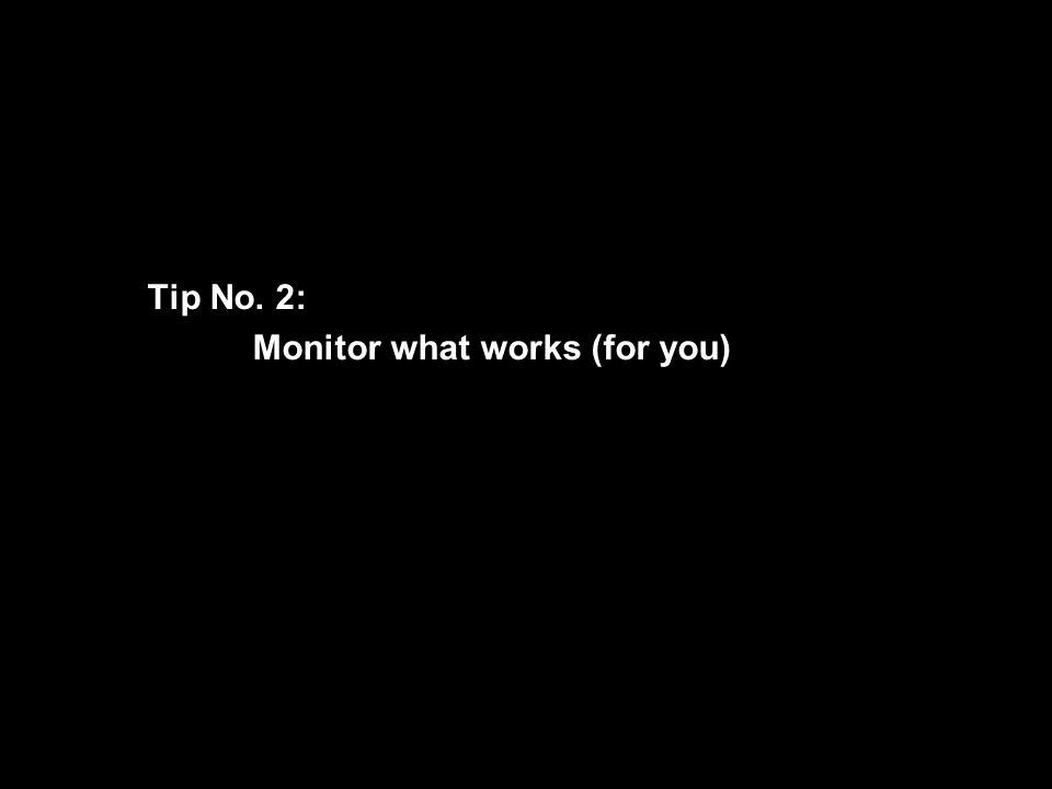 A centre of expertise in digital information managementwww.ukoln.ac.uk Tip No. 3: Monitor What Works Tip No. 2: Monitor what works (for you) 26