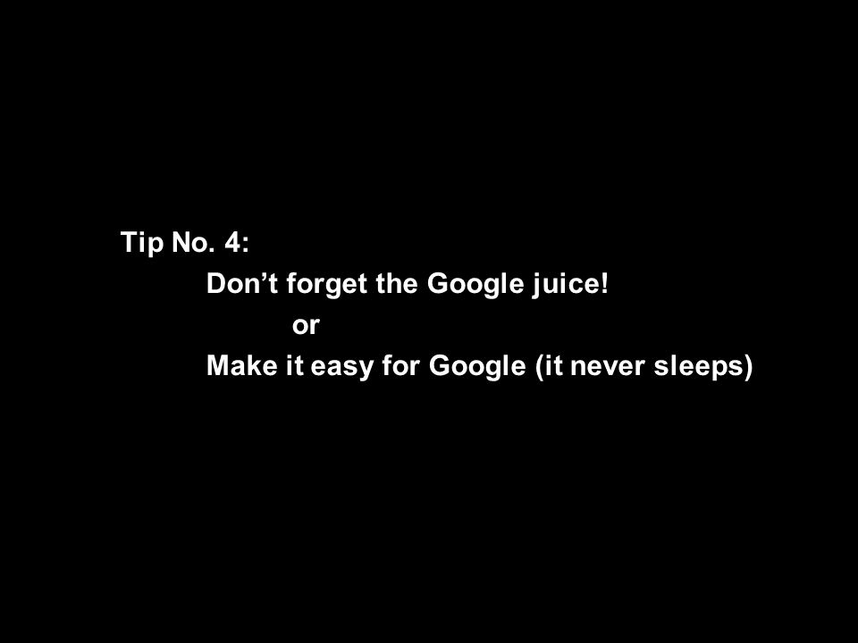 A centre of expertise in digital information managementwww.ukoln.ac.uk Tip No. 5: Don't Forget the Google Juice! Tip No. 4: Don't forget the Google ju