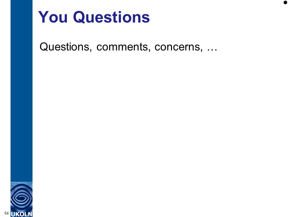 You Questions Questions, comments, concerns, … 64