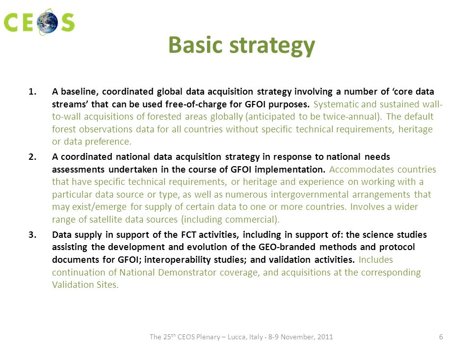 Basic strategy 1.A baseline, coordinated global data acquisition strategy involving a number of 'core data streams' that can be used free-of-charge for GFOI purposes.
