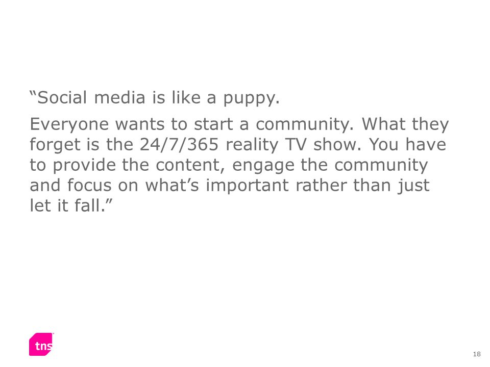 18 Social media is like a puppy. Everyone wants to start a community.