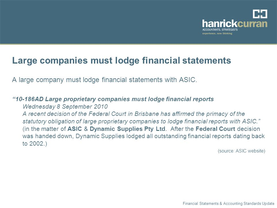Large companies must lodge financial statements A large company must lodge financial statements with ASIC.