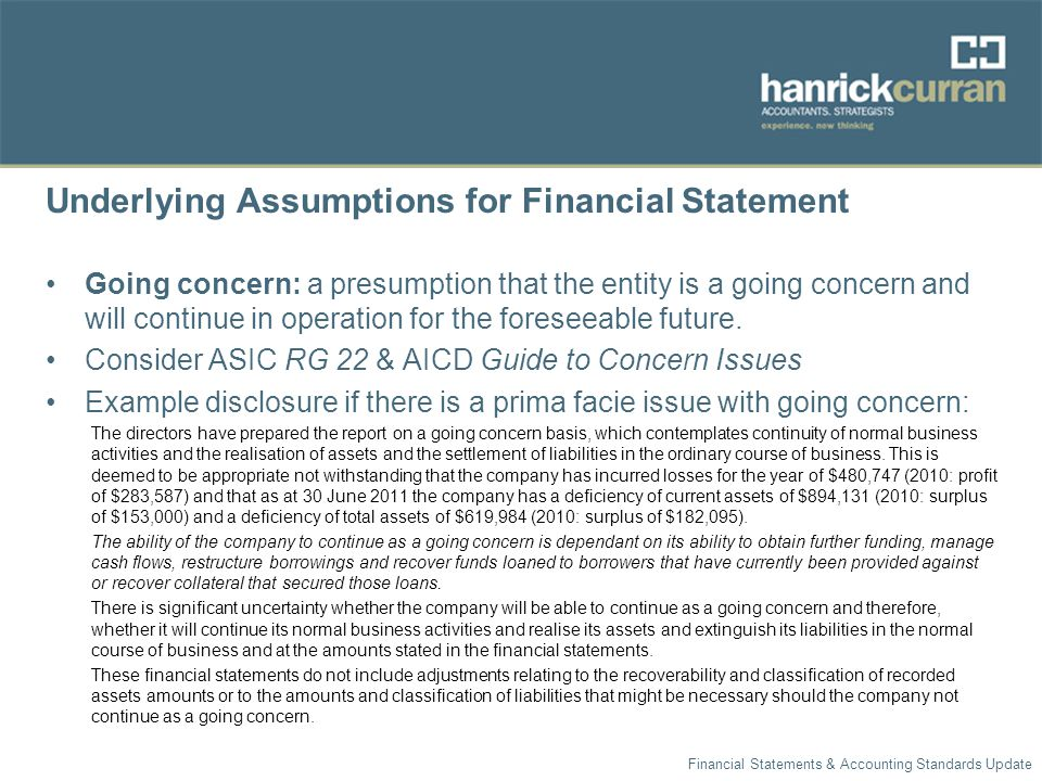 Underlying Assumptions for Financial Statement Going concern: a presumption that the entity is a going concern and will continue in operation for the foreseeable future.
