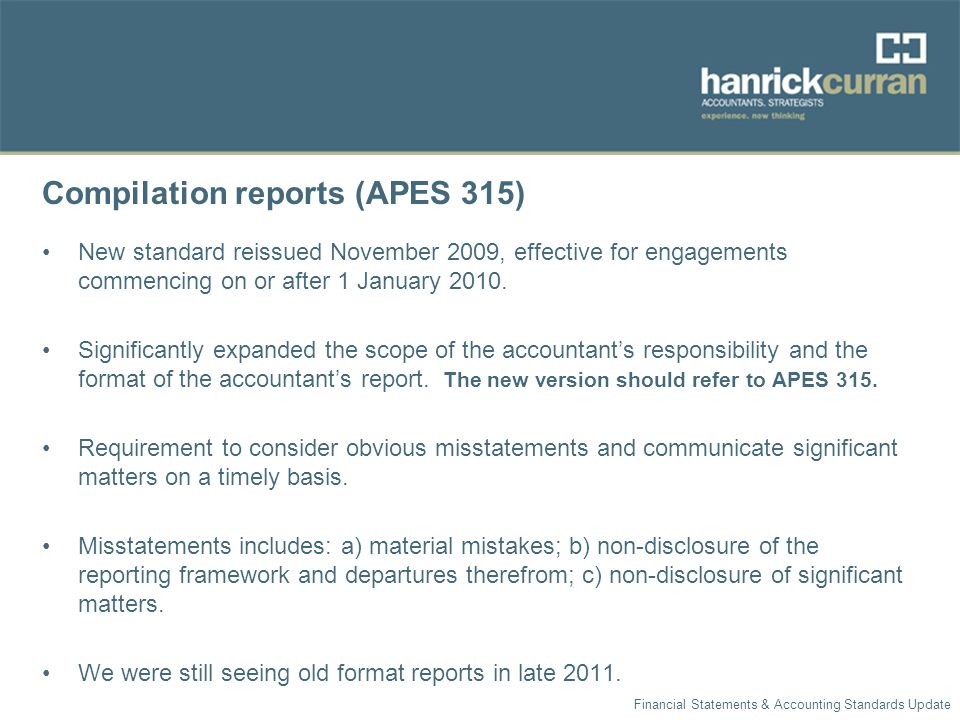 Compilation reports (APES 315) New standard reissued November 2009, effective for engagements commencing on or after 1 January 2010.