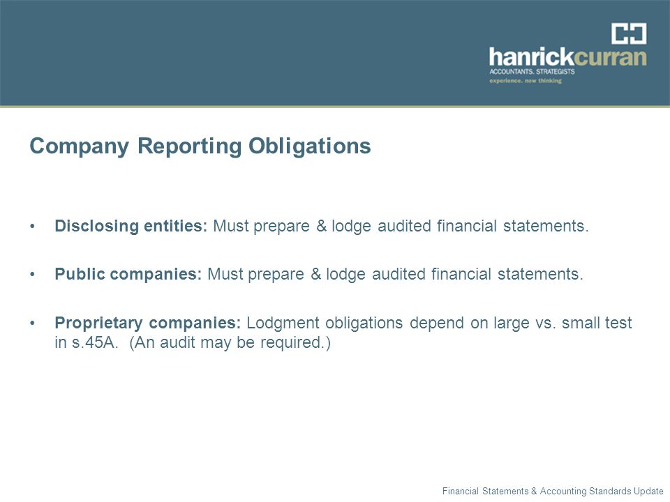 Company Reporting Obligations Disclosing entities: Must prepare & lodge audited financial statements.