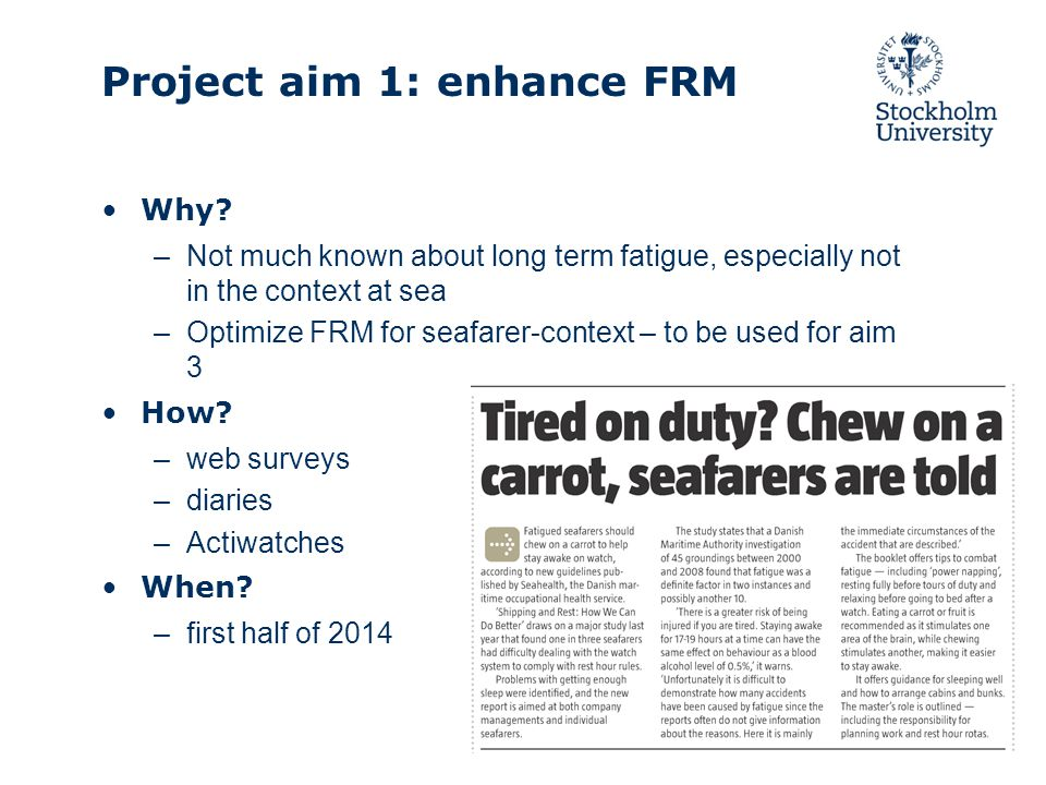 Why? –Not much known about long term fatigue, especially not in the context at sea –Optimize FRM for seafarer-context – to be used for aim 3 How? –web