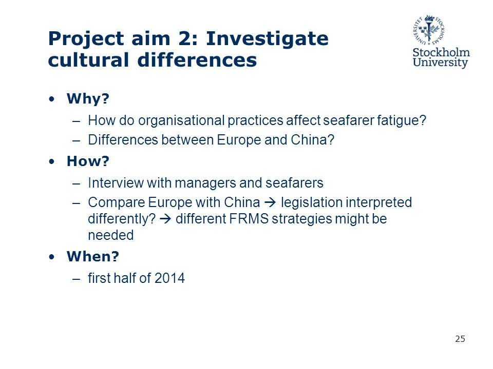 Why? –How do organisational practices affect seafarer fatigue? –Differences between Europe and China? How? –Interview with managers and seafarers –Com