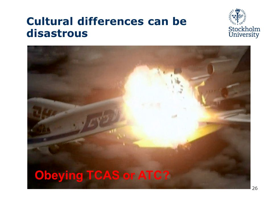 26 Cultural differences can be disastrous Obeying TCAS or ATC