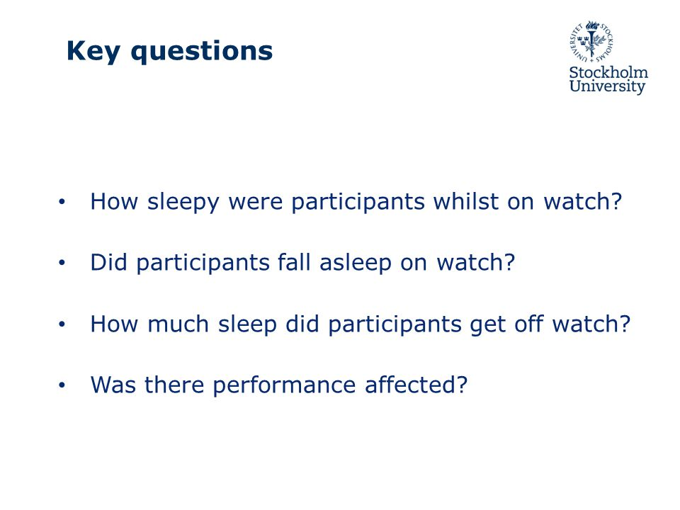 Key questions How sleepy were participants whilst on watch.