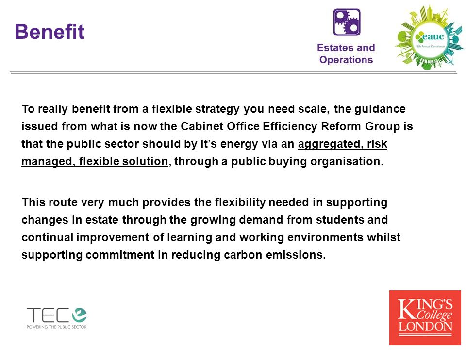 To really benefit from a flexible strategy you need scale, the guidance issued from what is now the Cabinet Office Efficiency Reform Group is that the public sector should by it's energy via an aggregated, risk managed, flexible solution, through a public buying organisation.