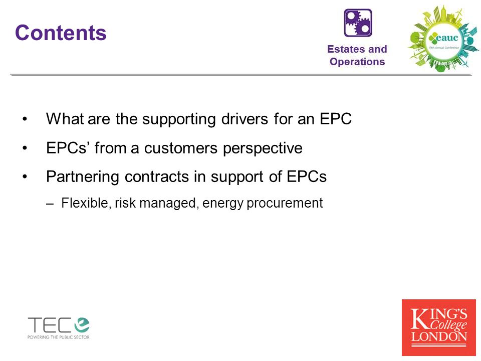 What are the supporting drivers for an EPC EPCs' from a customers perspective Partnering contracts in support of EPCs –Flexible, risk managed, energy procurement Contents