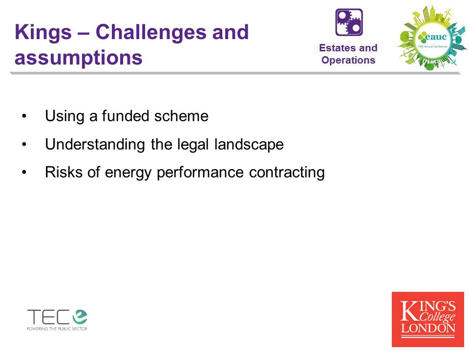 Using a funded scheme Understanding the legal landscape Risks of energy performance contracting Kings – Challenges and assumptions