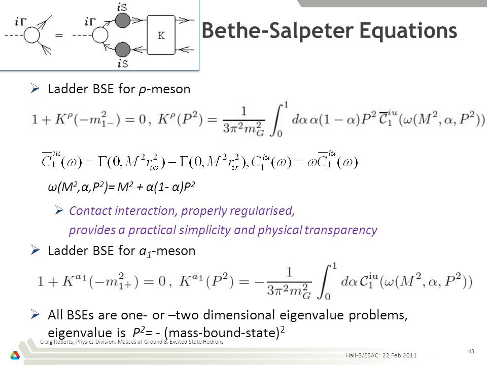 Bethe-Salpeter Equations  Ladder BSE for ρ-meson ω(M 2,α,P 2 )= M 2 + α(1- α)P 2  Contact interaction, properly regularised, provides a practical si