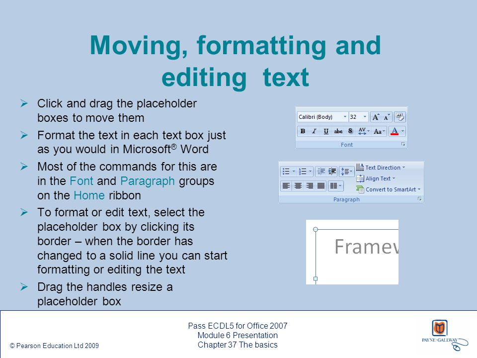 Pass ECDL5 for Office 2007 Module 6 Presentation Chapter 37 The basics © Pearson Education Ltd 2009 Moving, formatting and editing text  Click and dr