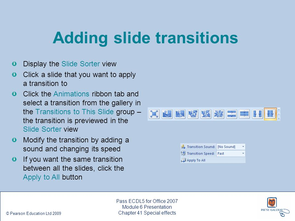 Pass ECDL5 for Office 2007 Module 6 Presentation Chapter 41 Special effects © Pearson Education Ltd 2009 Adding slide transitions Display the Slide So