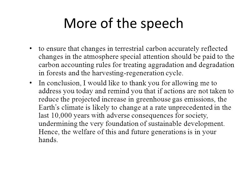 More of the speech to ensure that changes in terrestrial carbon accurately reflected changes in the atmosphere special attention should be paid to the carbon accounting rules for treating aggradation and degradation in forests and the harvesting-regeneration cycle.