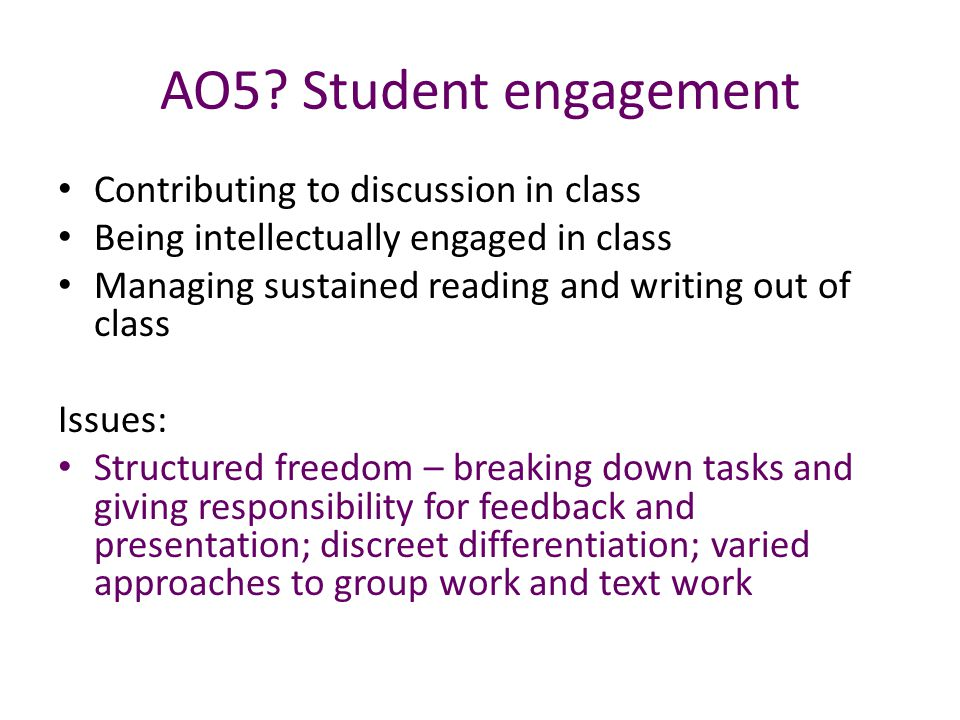 AO5? Student engagement Contributing to discussion in class Being intellectually engaged in class Managing sustained reading and writing out of class