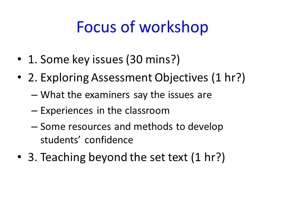 Focus of workshop 1. Some key issues (30 mins ) 2.