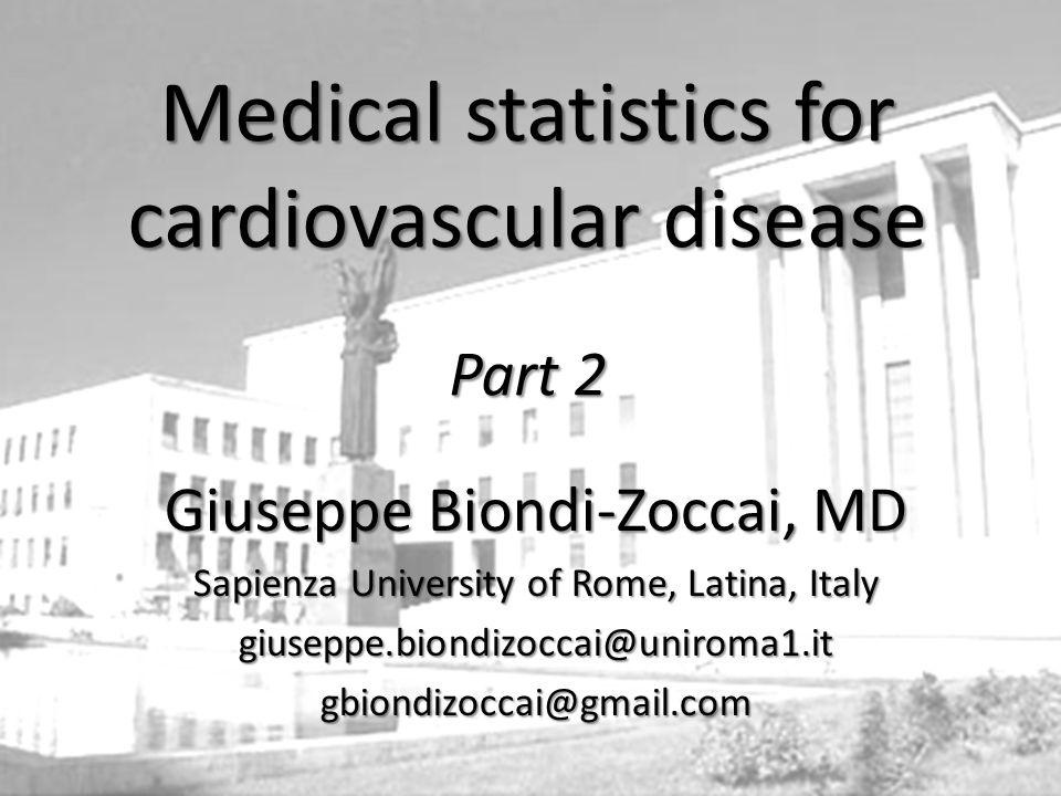 Giuseppe Biondi-Zoccai, MD Sapienza University of Rome, Latina, Italy giuseppe.biondizoccai@uniroma1.itgbiondizoccai@gmail.com Medical statistics for