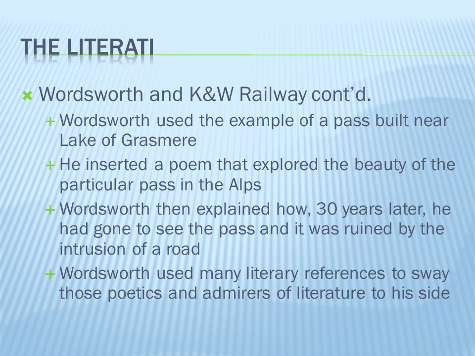  Wordsworth and K&W Railway cont'd.  Wordsworth used the example of a pass built near Lake of Grasmere  He inserted a poem that explored the beauty