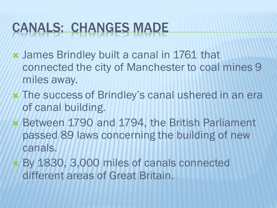  James Brindley built a canal in 1761 that connected the city of Manchester to coal mines 9 miles away.  The success of Brindley's canal ushered in