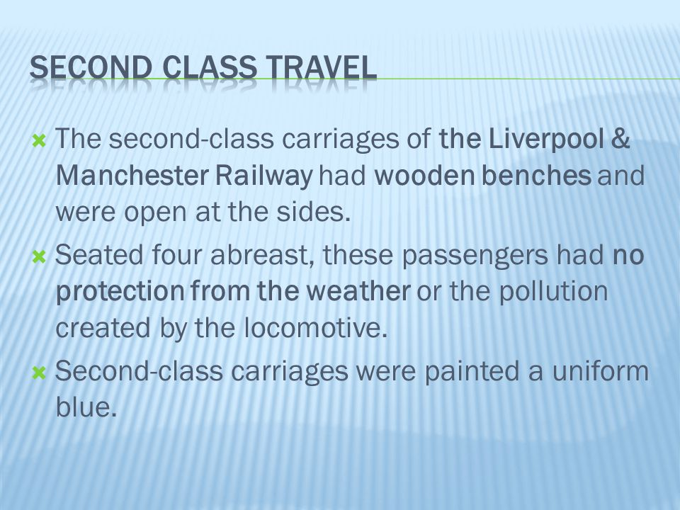  The second-class carriages of the Liverpool & Manchester Railway had wooden benches and were open at the sides.  Seated four abreast, these passeng