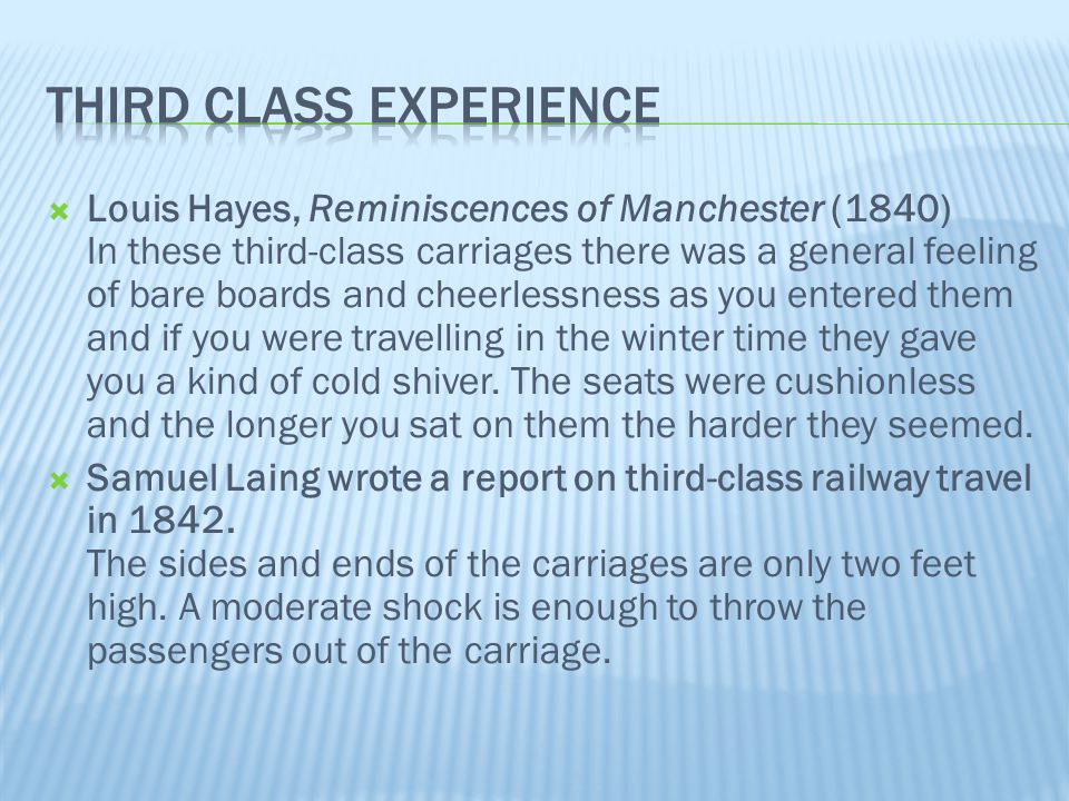  Louis Hayes, Reminiscences of Manchester (1840) In these third-class carriages there was a general feeling of bare boards and cheerlessness as you e