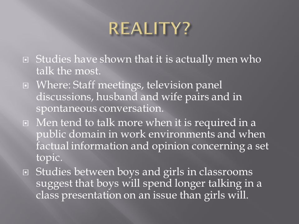  Studies have shown that it is actually men who talk the most.