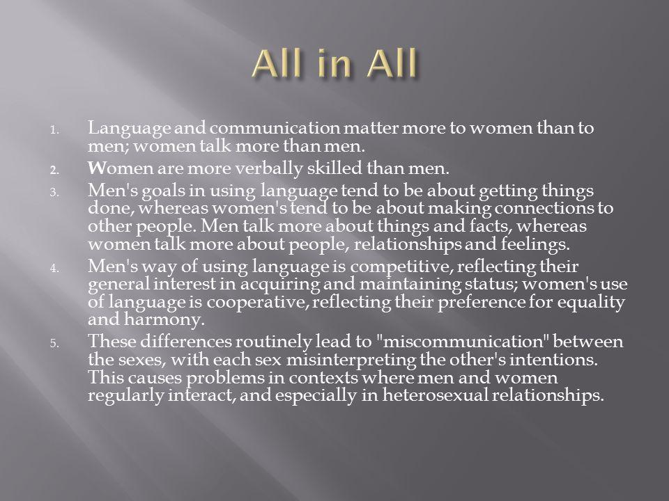 1.Language and communication matter more to women than to men; women talk more than men.