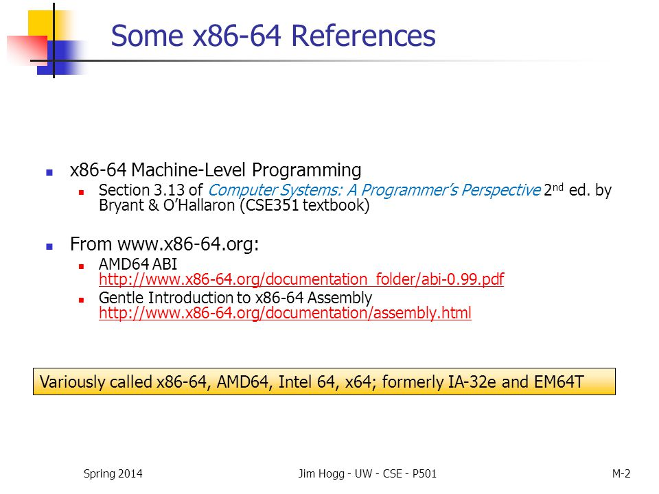 Some x86-64 References x86-64 Machine-Level Programming Section 3.13 of Computer Systems: A Programmer's Perspective 2 nd ed. by Bryant & O'Hallaron (