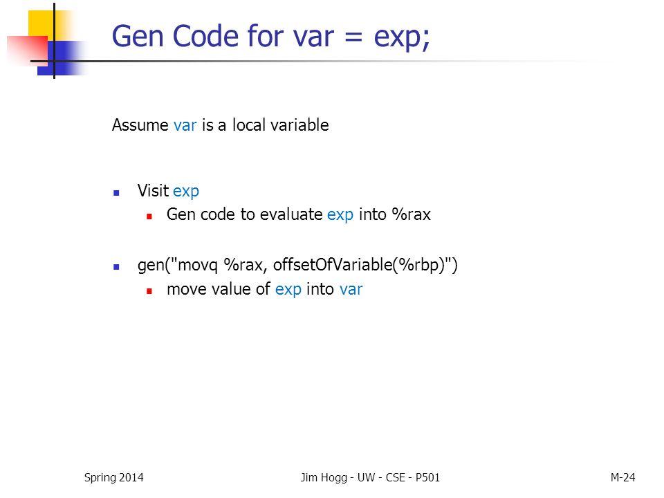 Spring 2014Jim Hogg - UW - CSE - P501M-24 Gen Code for var = exp; Visit exp Gen code to evaluate exp into %rax gen(