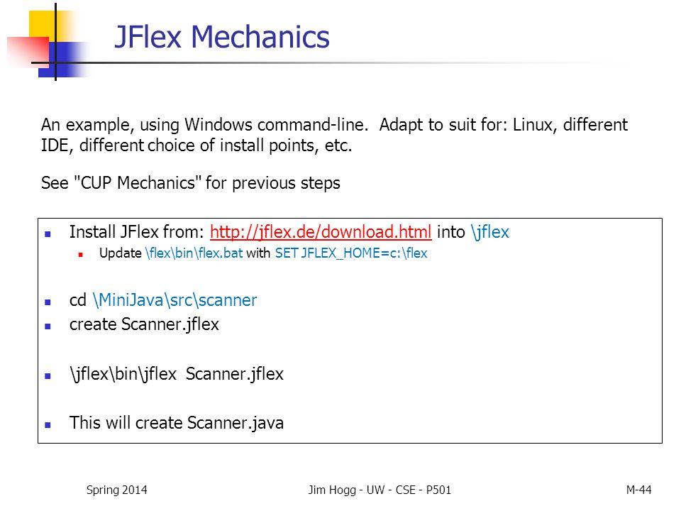 JFlex Mechanics Install JFlex from: http://jflex.de/download.html into \jflexhttp://jflex.de/download.html Update \flex\bin\flex.bat with SET JFLEX_HO