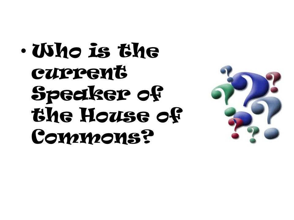 Who is the current Speaker of the House of Commons?