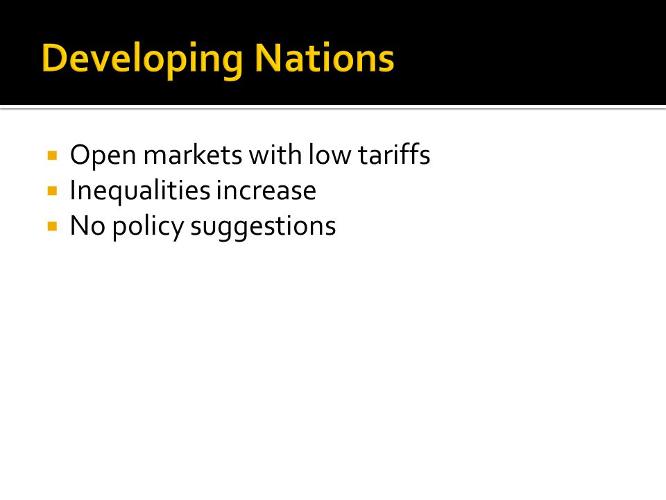  Open markets with low tariffs  Inequalities increase  No policy suggestions