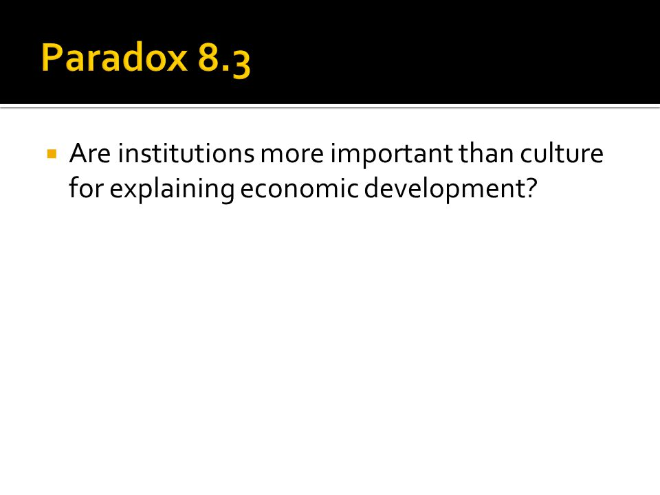  Are institutions more important than culture for explaining economic development?