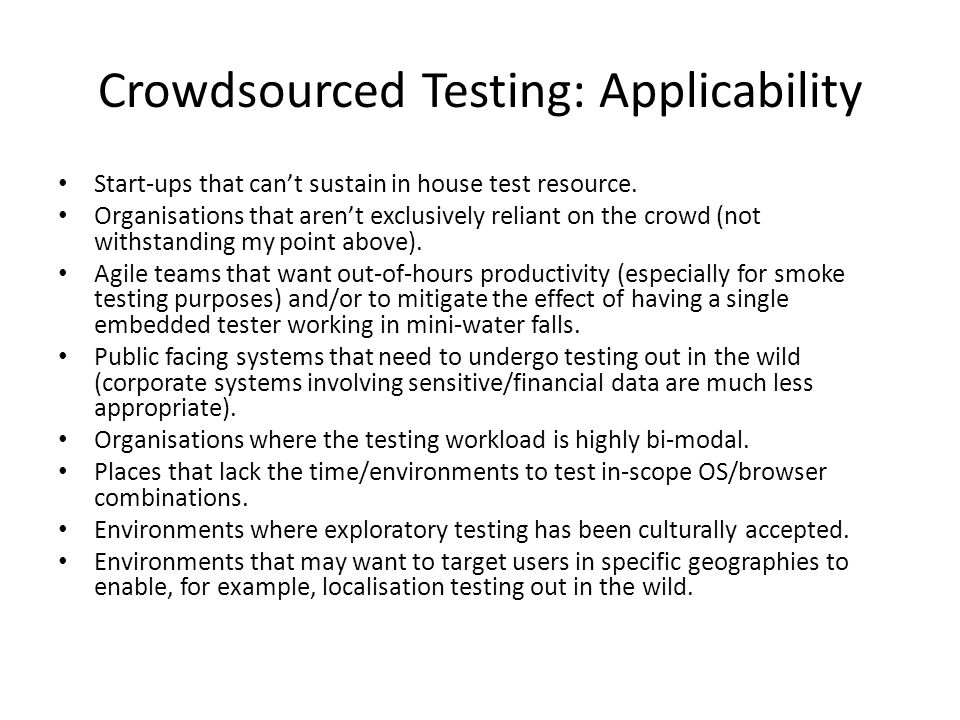 Crowdsourced Testing: Applicability Start-ups that can't sustain in house test resource.
