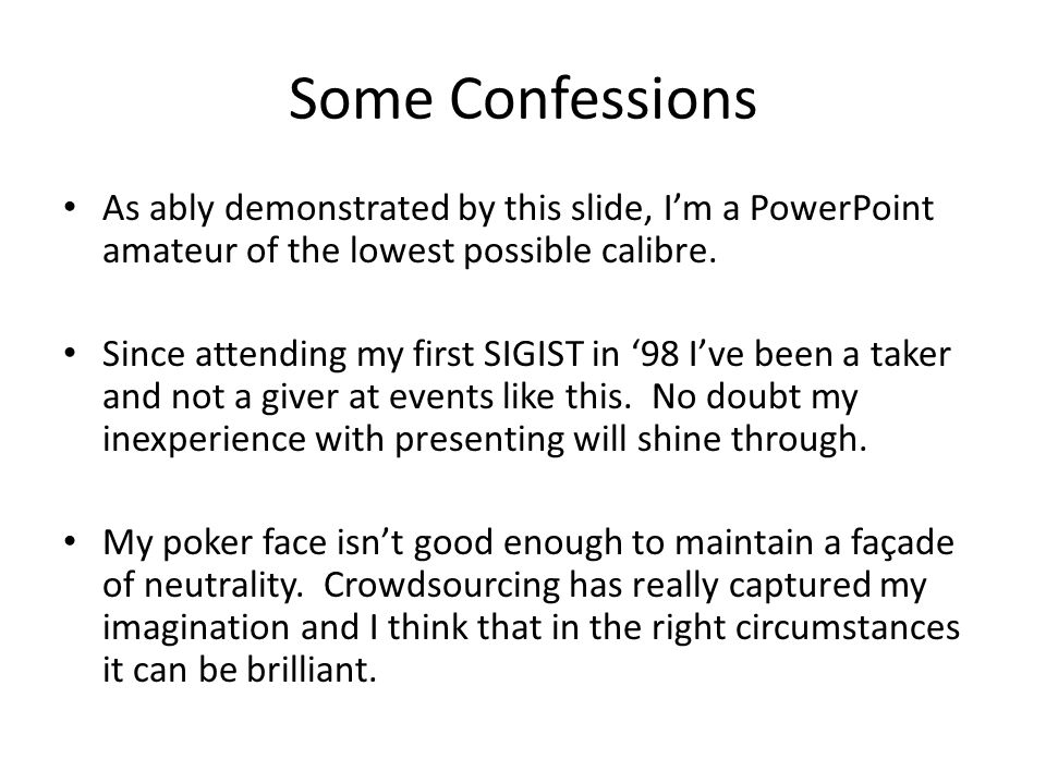 Some Confessions As ably demonstrated by this slide, I'm a PowerPoint amateur of the lowest possible calibre.