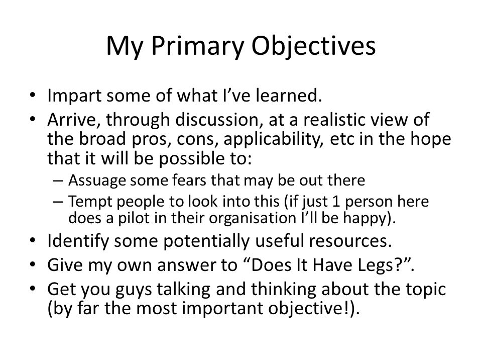 My Primary Objectives Impart some of what I've learned.