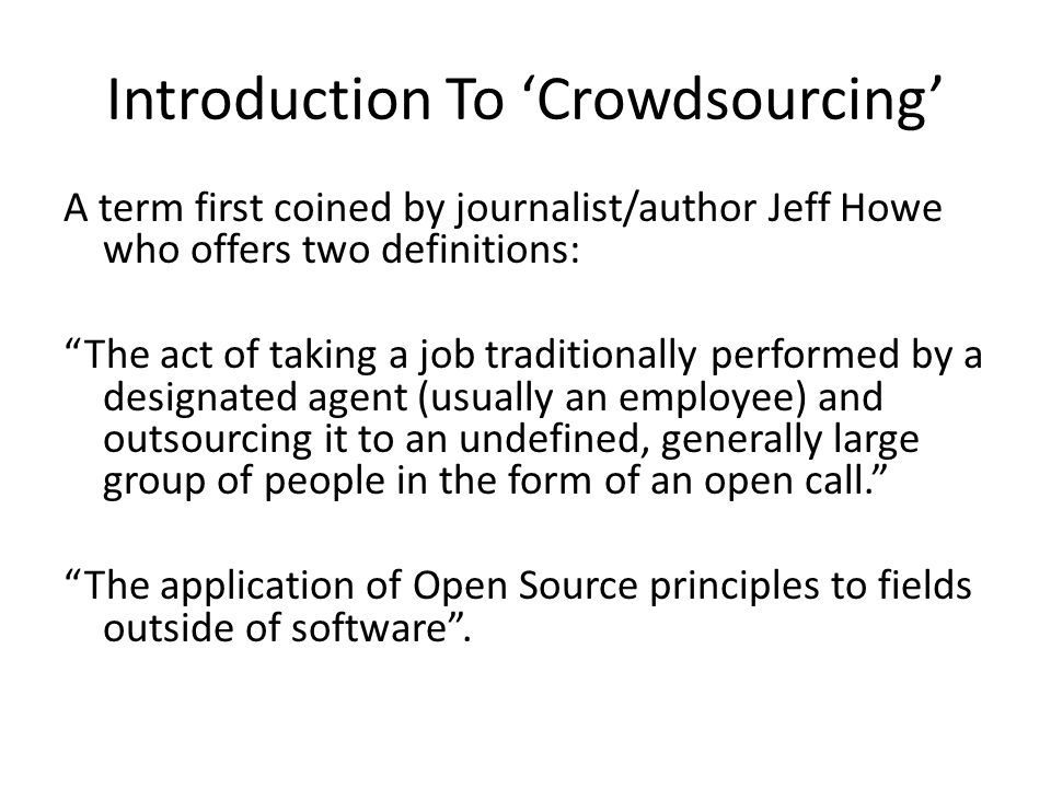 Introduction To 'Crowdsourcing' Jeff Howe's (seemingly inactive) blog is here.here I've read his excellent book that contains lots of examples.excellent book Key lessons are that: – Money is rarely a motivator for crowd members.