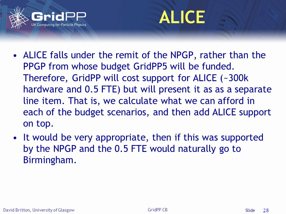 Slide ALICE ALICE falls under the remit of the NPGP, rather than the PPGP from whose budget GridPP5 will be funded.