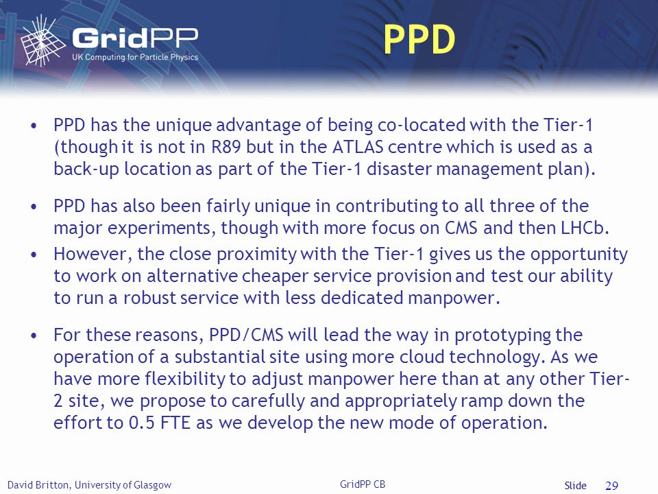 Slide PPD PPD has the unique advantage of being co-located with the Tier-1 (though it is not in R89 but in the ATLAS centre which is used as a back-up location as part of the Tier-1 disaster management plan).