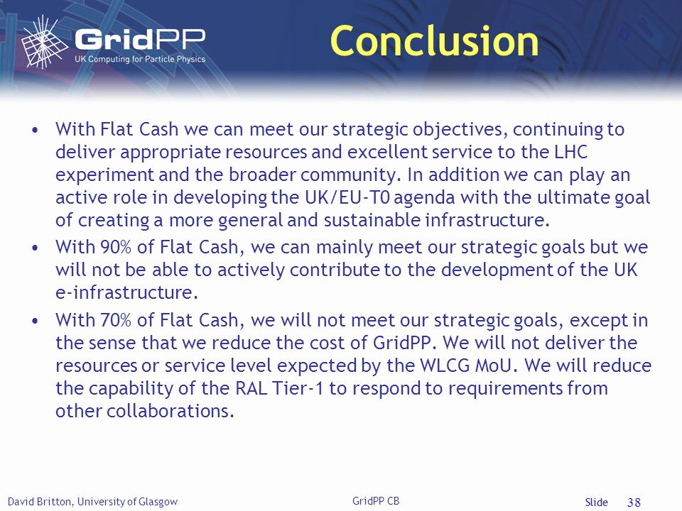 Slide Conclusion With Flat Cash we can meet our strategic objectives, continuing to deliver appropriate resources and excellent service to the LHC experiment and the broader community.