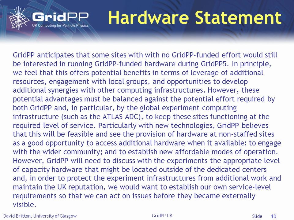 Slide Hardware Statement GridPP anticipates that some sites with with no GridPP-funded effort would still be interested in running GridPP-funded hardware during GridPP5.