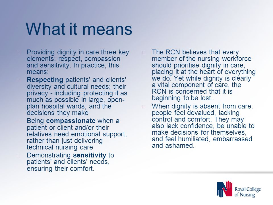 What it means u Providing dignity in care three key elements: respect, compassion and sensitivity. In practice, this means: u Respecting patients' and