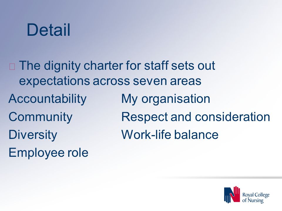 Detail u The dignity charter for staff sets out expectations across seven areas AccountabilityMy organisation CommunityRespect and consideration Diver